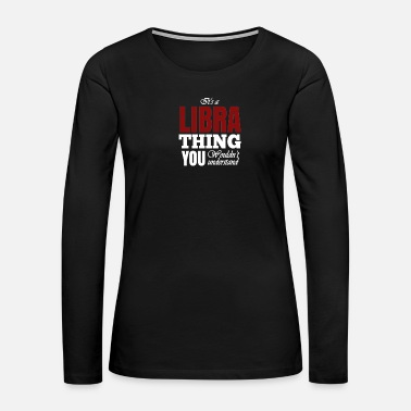 It's a Libra thing - Libra - Women's Premium Long Sleeve T-Shirt