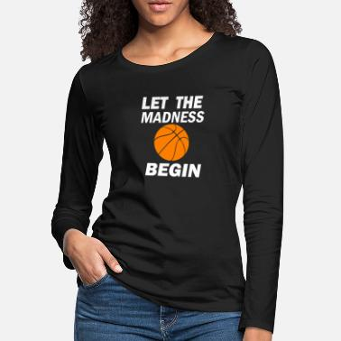 March Madness LET THE MADNESS BEGIN - Women's Premium Longsleeve Shirt