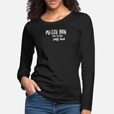 Bun Messy bun getting - Women's Premium Longsleeve Shirt