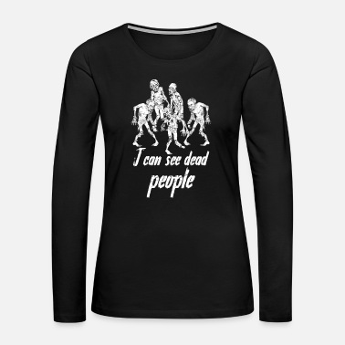 Anything Zombie I can see dead people - Women's Premium Long Sleeve T-Shirt