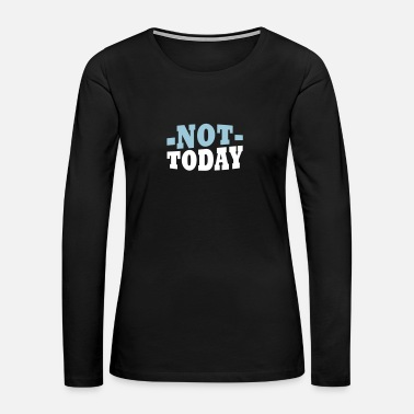 Bad Mood Not today - Women's Premium Long Sleeve T-Shirt