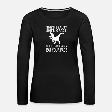 All In She will eat your face Tyrannosaurus - Dinosaur - Women's Premium Long Sleeve T-Shirt