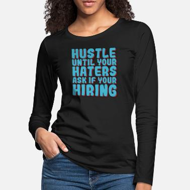 Haters Haters Gonna Hate Tshirt Design Hiring haters - Women's Premium Longsleeve Shirt