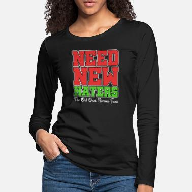 Haters Haters Gonna Hate Tshirt Design Need new haters - Women's Premium Longsleeve Shirt