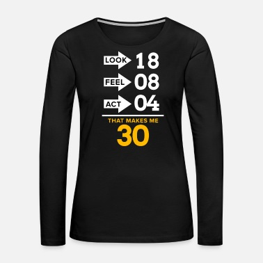30th Birthday 30th Birthday 30 Years Thirtieth Thirty Years Old - Women's Premium Long Sleeve T-Shirt