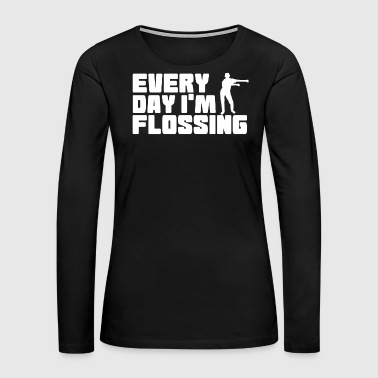 Siblings Floss Like A Boss Dance Flossing Dance Shirt Gift Idea Every day I m flossing - Women's Premium Long Sleeve T-Shirt