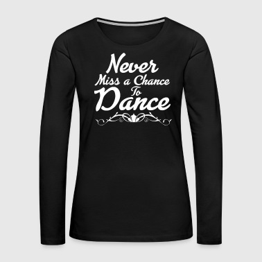 Bicycle Awesome & Trendy Tshirt Designs Chance to Dance - Women's Premium Long Sleeve T-Shirt