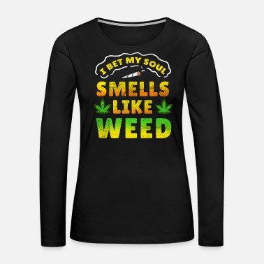 Smoke Weed Smoke Weed Cannabis Hash Dope Ganja Joint Stoned - Women's Premium Long Sleeve T-Shirt