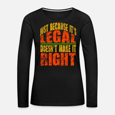 Emotion Just Because It's Legal, Doesn't Make It Right - Women's Premium Long Sleeve T-Shirt