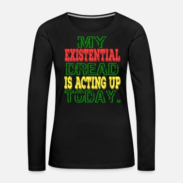 Answer My Existential Dread Is Acting Up Today tee - Women's Premium Long Sleeve T-Shirt