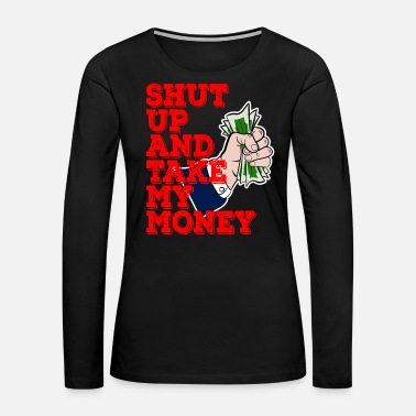 Dollar Shut Up And Take My Money tee design. Awesome - Women's Premium Long Sleeve T-Shirt