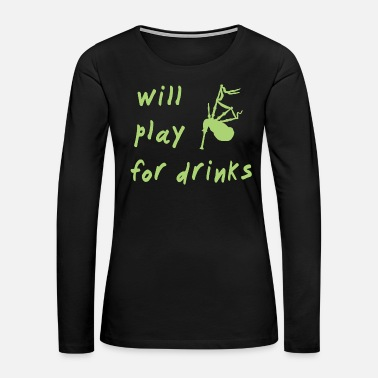 Bagpipes Bagpipes - will play for drinks bagpipes - Women's Premium Long Sleeve T-Shirt