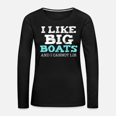 Big - funny i like big boats and i cannot lie cr - Women's Premium Long Sleeve T-Shirt