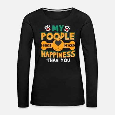 Fur Poodle Dog Lover My Poodle Brings Me More - Women's Premium Long Sleeve T-Shirt