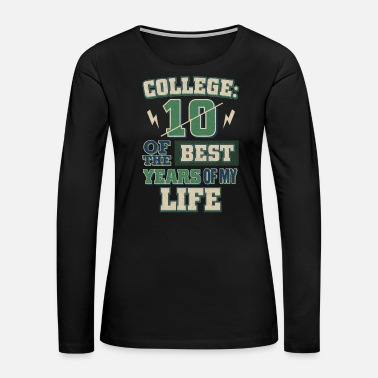 Wacky College Life 10 of the Best Years of My Life - Women's Premium Long Sleeve T-Shirt