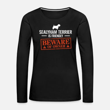 Dog Funny Sealyham Terrier Beware Dog Owner Gag Gift - Women's Premium Long Sleeve T-Shirt
