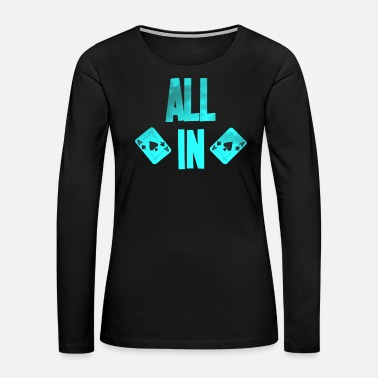 Pik Poker ALL IN Karten Pik Texas Holdem - Women's Premium Long Sleeve T-Shirt