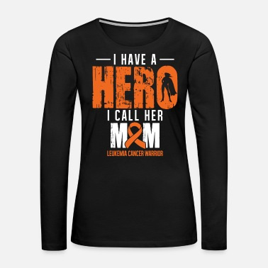 Hero I Have a Hero | Leukemia Cancer Awareness - Women's Premium Long Sleeve T-Shirt
