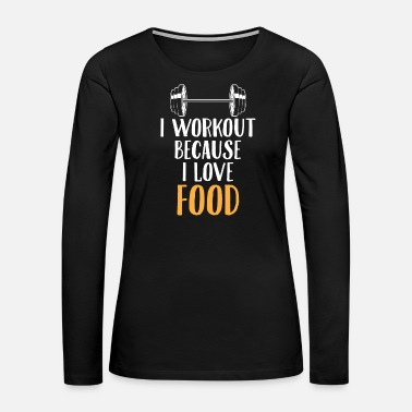 Workout Love Food Gym Workout Foodie Funny Gift - Women's Premium Long Sleeve T-Shirt
