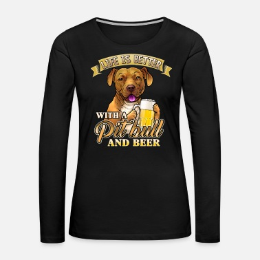LIFE IS BETTER WITH A PITBULL AND BEER - Women's Premium Long Sleeve T-Shirt