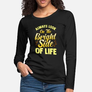 Bright Always Look On The Bright Side Of Life Positivity - Women's Premium Longsleeve Shirt