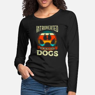 All I Need Is My Book And My Dog Funny Introverted But Willing To Discuss Dogs - Women's Premium Longsleeve Shirt