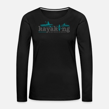 Boat Kayaking Boat Canoe Kayak Paddle River Sport Gift - Women's Premium Long Sleeve T-Shirt