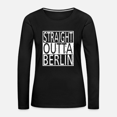 Gate Straight Outta Berlin - Women's Premium Long Sleeve T-Shirt