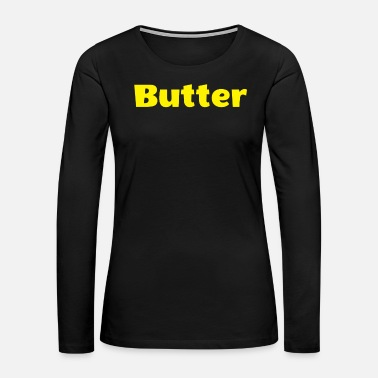 Butter Butter - Women's Premium Long Sleeve T-Shirt