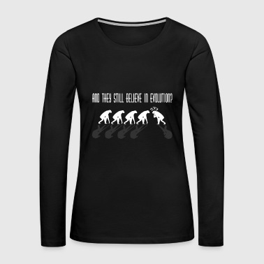 And They Still Believe in Evolution - Creationism - Women's Premium Long Sleeve T-Shirt