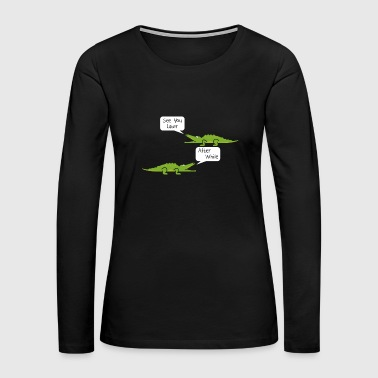 See You Later Alligator After While Crocodile - Women's Premium Long Sleeve T-Shirt