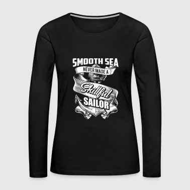 Smooth Sea Skillful Sailor - Women's Premium Long Sleeve T-Shirt