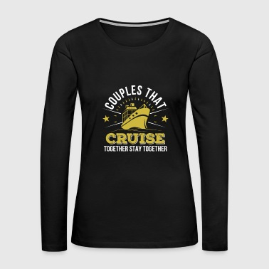 Cruising Couples Together Stay Together - Women's Premium Long Sleeve T-Shirt