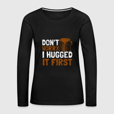 Dont worry i hugged it first - Gift for Lumberjack - Women's Premium Long Sleeve T-Shirt