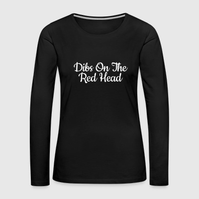 Dibs On The Red Head - Women's Premium Long Sleeve T-Shirt