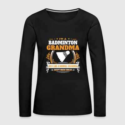 Badminton Grandma Shirt Gift Idea - Women's Premium Long Sleeve T-Shirt