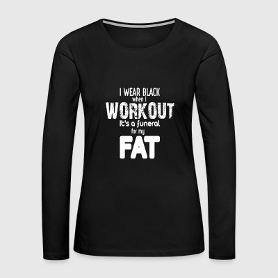I Wear Black When I Work Out - Women's Premium Long Sleeve T-Shirt
