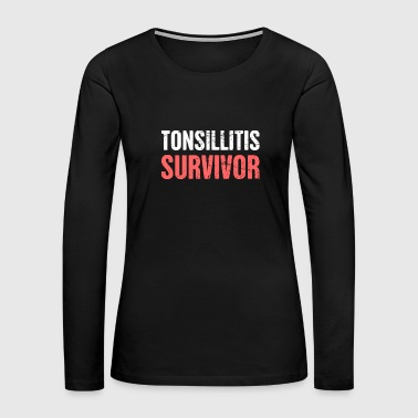 Tonsillitis Survivor | Funny Tonsils Design - Women's Premium Long Sleeve T-Shirt