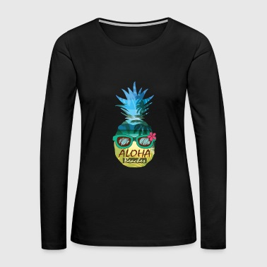 Aloha Beaches Pineapple Sunglasses Hawaiian Shirt - Women's Premium Long Sleeve T-Shirt