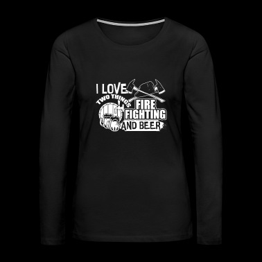 I Love Two Things Firefighting And Beer T Shirt - Women's Premium Long Sleeve T-Shirt