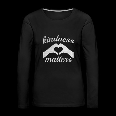 kindness matters - Women's Premium Long Sleeve T-Shirt