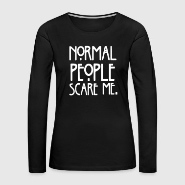 Normal People Scare Me Funny - Women's Premium Long Sleeve T-Shirt