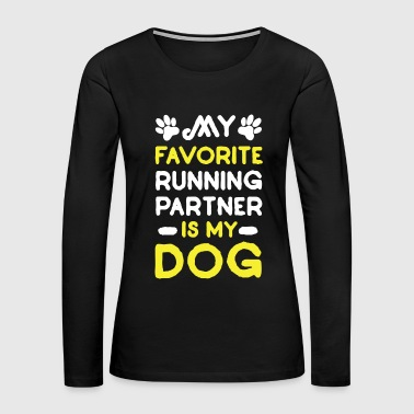 My Favorite Running Partner Is My Dog - Women's Premium Long Sleeve T-Shirt