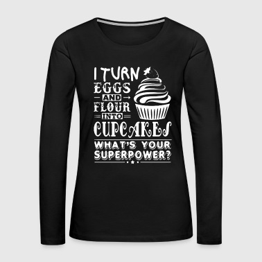 Baking Cupcakes Superpower Shirt - Women's Premium Long Sleeve T-Shirt