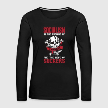 Socialism is the Promise of Tyrants - Women's Premium Long Sleeve T-Shirt