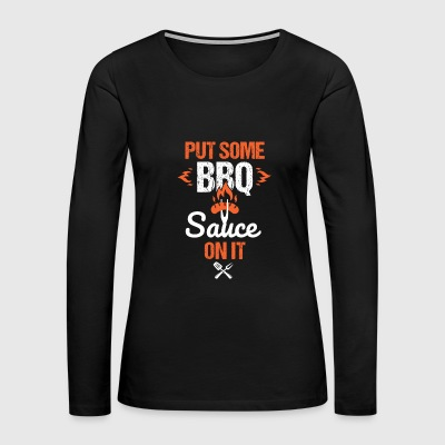 Put some BBQ sauce on it sausage - Women's Premium Long Sleeve T-Shirt