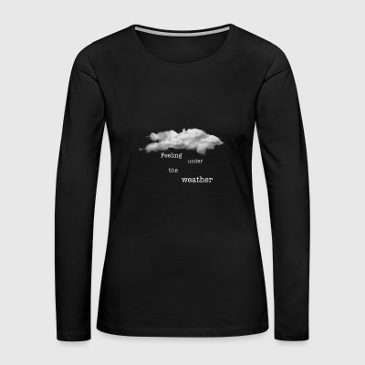 Under The Weather - Women's Premium Long Sleeve T-Shirt