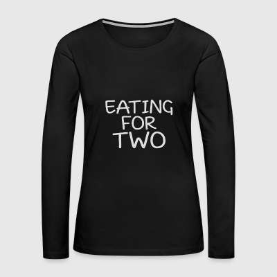 EATING FOR TWO - Women's Premium Long Sleeve T-Shirt