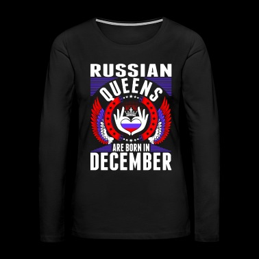 Russian Queens Are Born In December - Women's Premium Long Sleeve T-Shirt