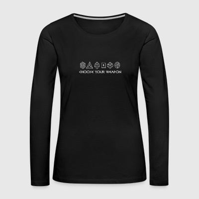 Choose Your Weapon Dice Gamer - Women's Premium Long Sleeve T-Shirt